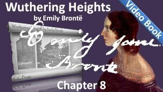 Chapter 08 - Wuthering Heights by Emily Bront